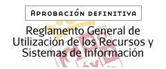 Reglamento Genral de utilización de los recursos y sistemas de información