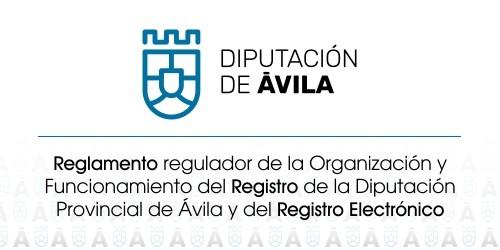 Reglamento regulador de la Organización y Funcionamiento del Registro de la Diputación Provincial de Ávila y del Registro Electrónico